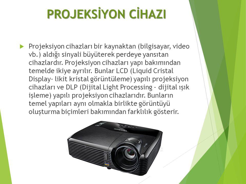 PROJEKSİYON CİHAZI  Projeksiyon cihazları bir kaynaktan (bilgisayar, video vb.) aldığı sinyali büyüterek perdeye yansıtan cihazlardır. Projeksiyon ci