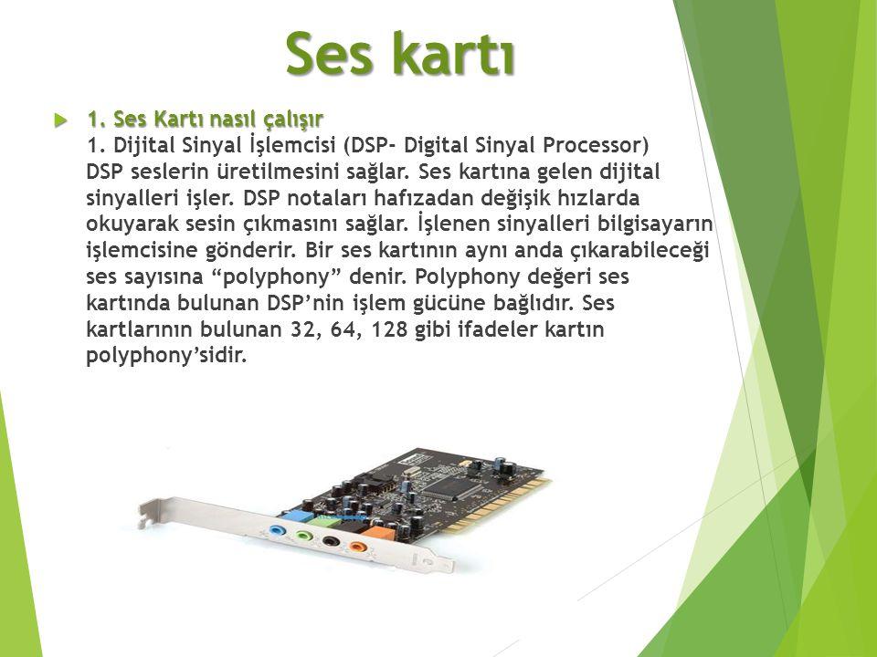 Ses kartı  1. Ses Kartı nasıl çalışır  1. Ses Kartı nasıl çalışır 1. Dijital Sinyal İşlemcisi (DSP- Digital Sinyal Processor) DSP seslerin üretilmes