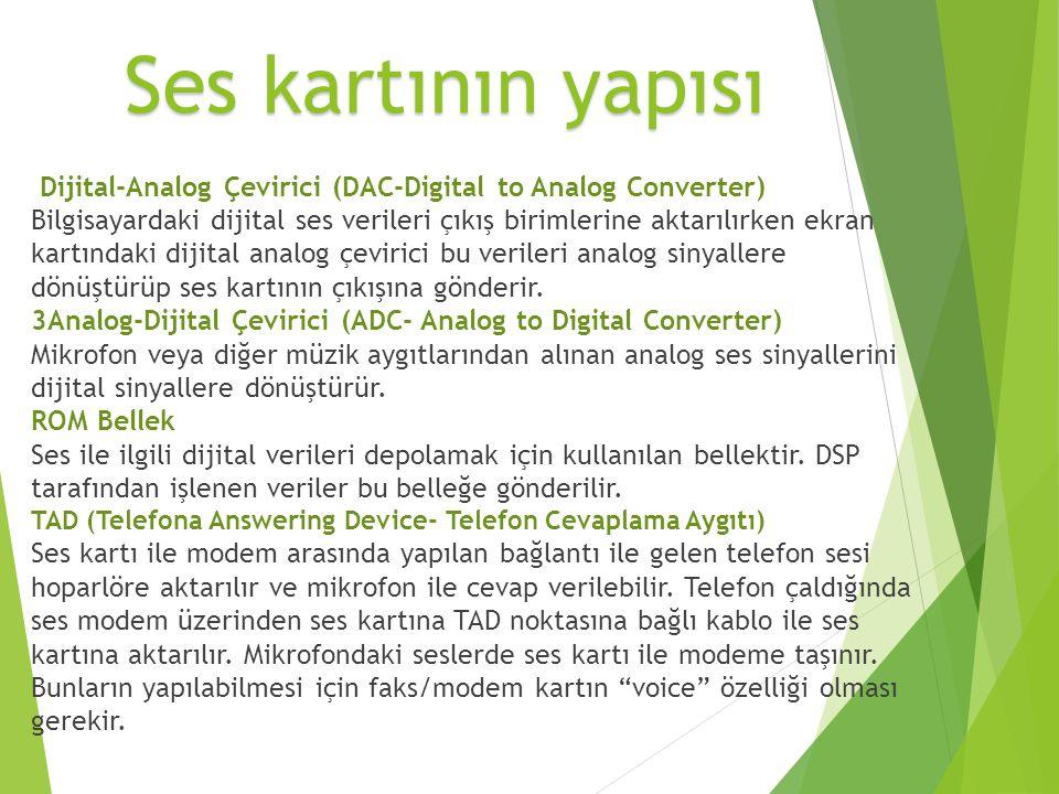Dijital-Analog Çevirici (DAC-Digital to Analog Converter) Bilgisayardaki dijital ses verileri çıkış birimlerine aktarılırken ekran kartındaki dijital