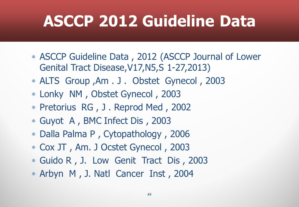 66 ASCCP 2012 Guideline Data  ASCCP Guideline Data, 2012 (ASCCP Journal of Lower Genital Tract Disease,V17,N5,S 1-27,2013)  ALTS Group,Am. J. Obstet