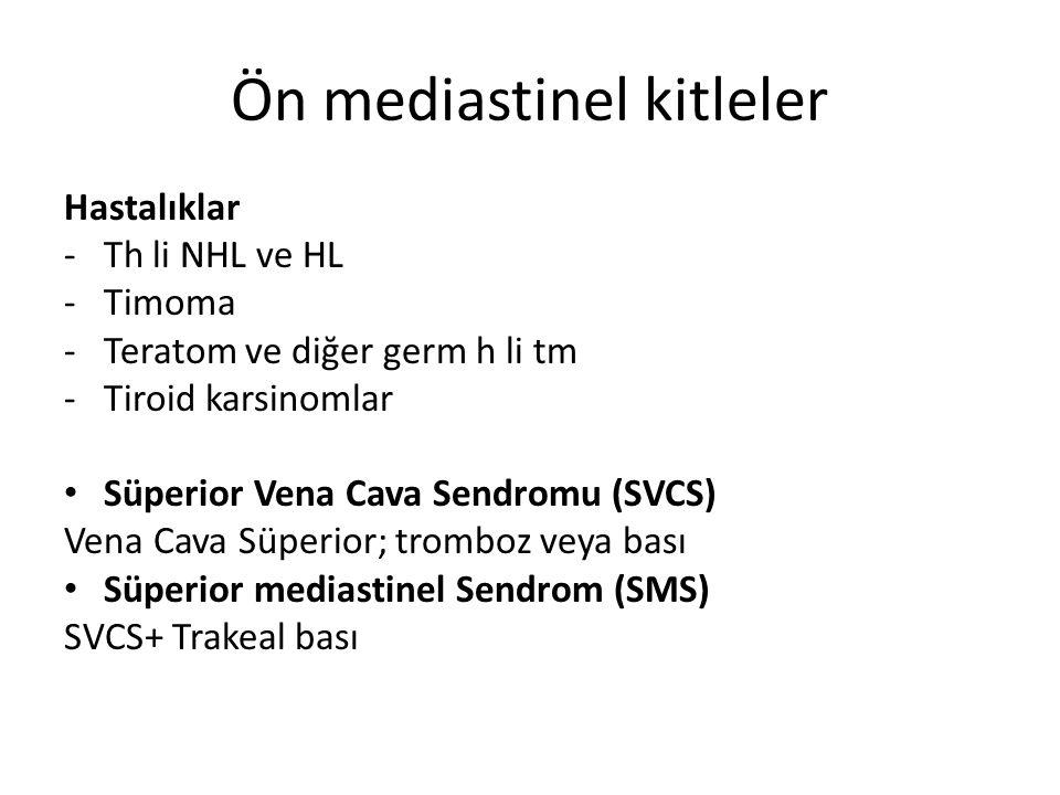 Ön mediastinel kitleler Hastalıklar -Th li NHL ve HL -Timoma -Teratom ve diğer germ h li tm -Tiroid karsinomlar Süperior Vena Cava Sendromu (SVCS) Vena Cava Süperior; tromboz veya bası Süperior mediastinel Sendrom (SMS) SVCS+ Trakeal bası