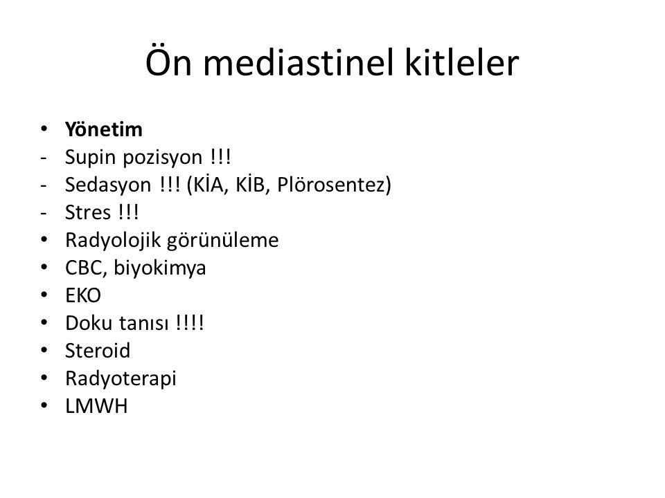Ön mediastinel kitleler Yönetim -Supin pozisyon !!.