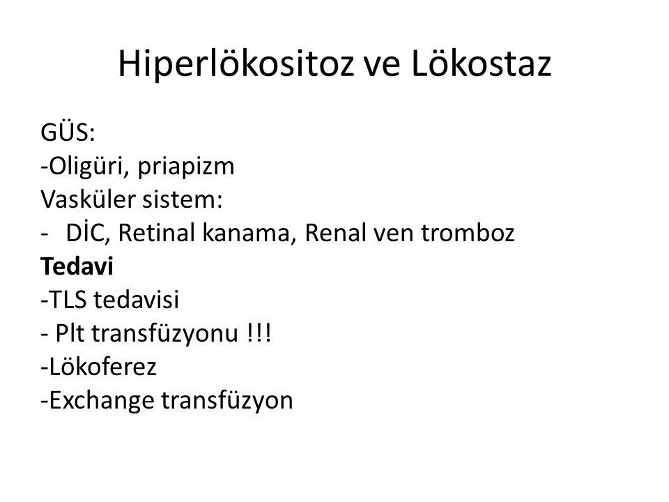 Hiperlökositoz ve Lökostaz GÜS: -Oligüri, priapizm Vasküler sistem: -DİC, Retinal kanama, Renal ven tromboz Tedavi -TLS tedavisi - Plt transfüzyonu !!.
