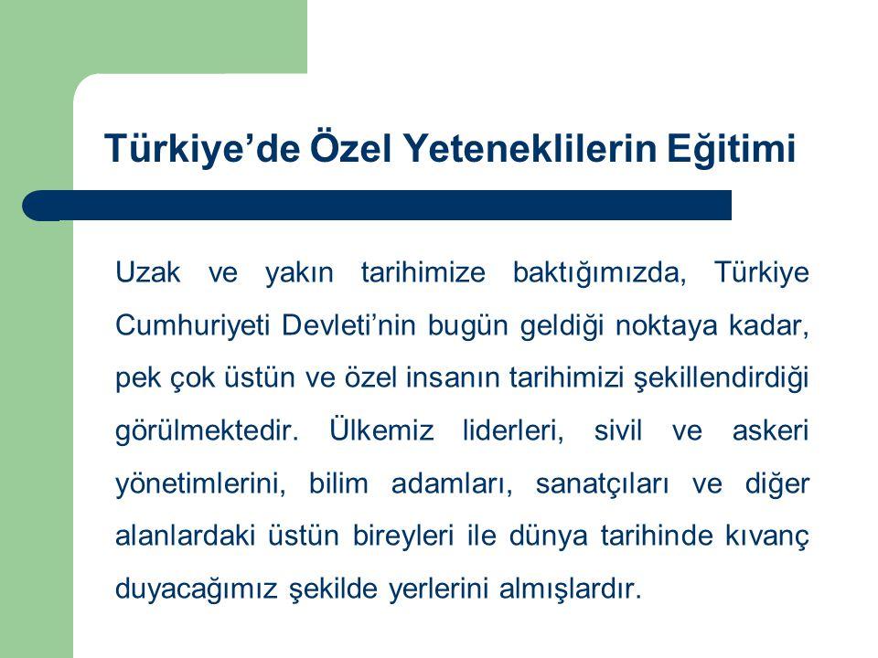 Türkiye'de Özel Yeteneklilerin Eğitimi Uzak ve yakın tarihimize baktığımızda, Türkiye Cumhuriyeti Devleti'nin bugün geldiği noktaya kadar, pek çok üst