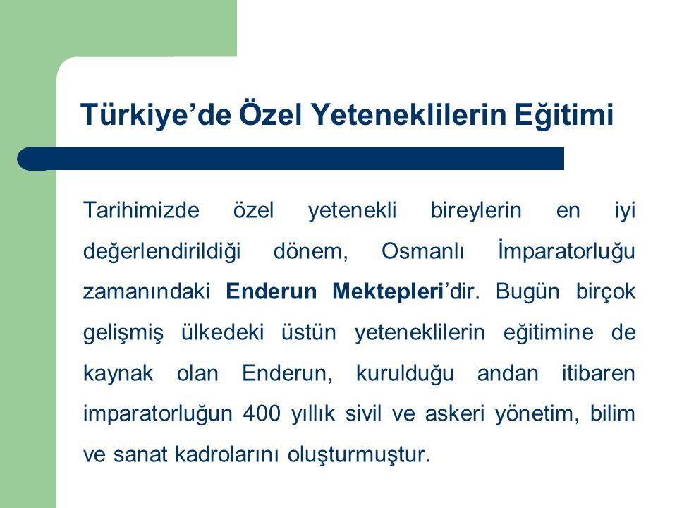 Türkiye'de Özel Yeteneklilerin Eğitimi Tarihimizde özel yetenekli bireylerin en iyi değerlendirildiği dönem, Osmanlı İmparatorluğu zamanındaki Enderun Mektepleri'dir.
