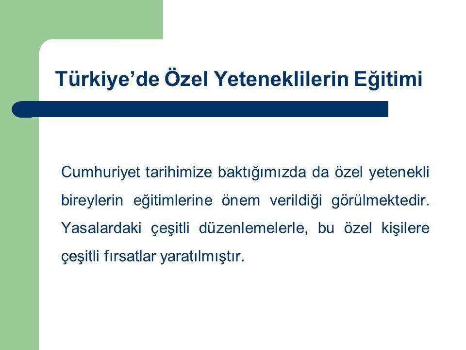 Türkiye'de Özel Yeteneklilerin Eğitimi Cumhuriyet tarihimize baktığımızda da özel yetenekli bireylerin eğitimlerine önem verildiği görülmektedir. Yasa