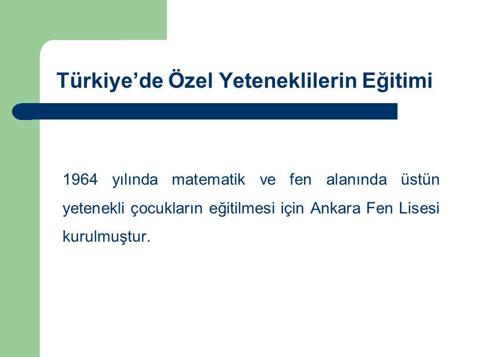 Türkiye'de Özel Yeteneklilerin Eğitimi 1964 yılında matematik ve fen alanında üstün yetenekli çocukların eğitilmesi için Ankara Fen Lisesi kurulmuştur