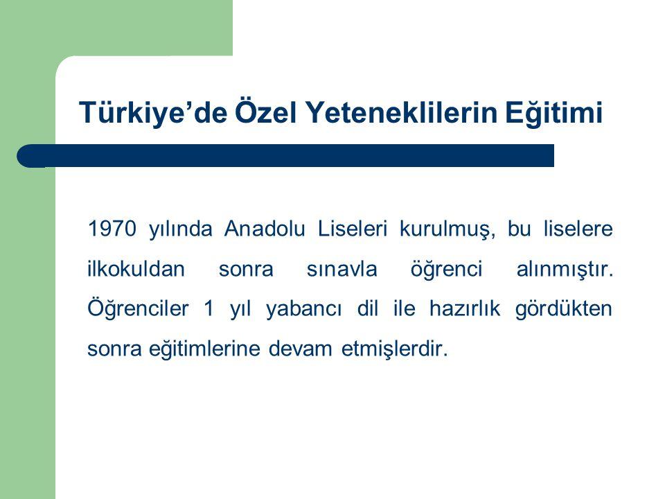 Türkiye'de Özel Yeteneklilerin Eğitimi 1970 yılında Anadolu Liseleri kurulmuş, bu liselere ilkokuldan sonra sınavla öğrenci alınmıştır.