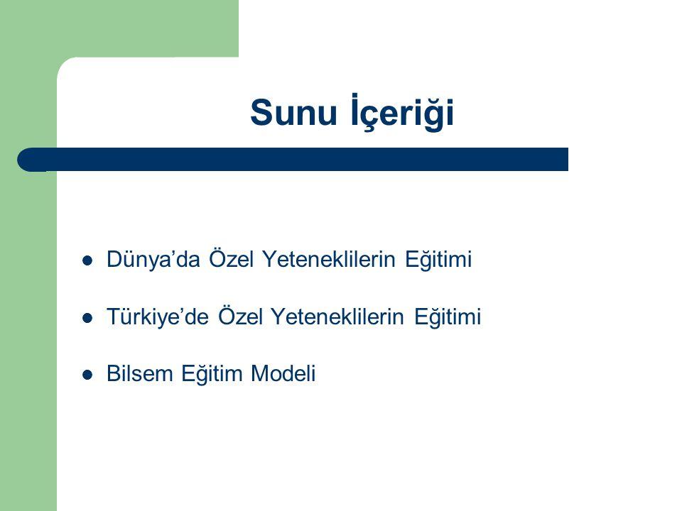 Sunu İçeriği Dünya'da Özel Yeteneklilerin Eğitimi Türkiye'de Özel Yeteneklilerin Eğitimi Bilsem Eğitim Modeli
