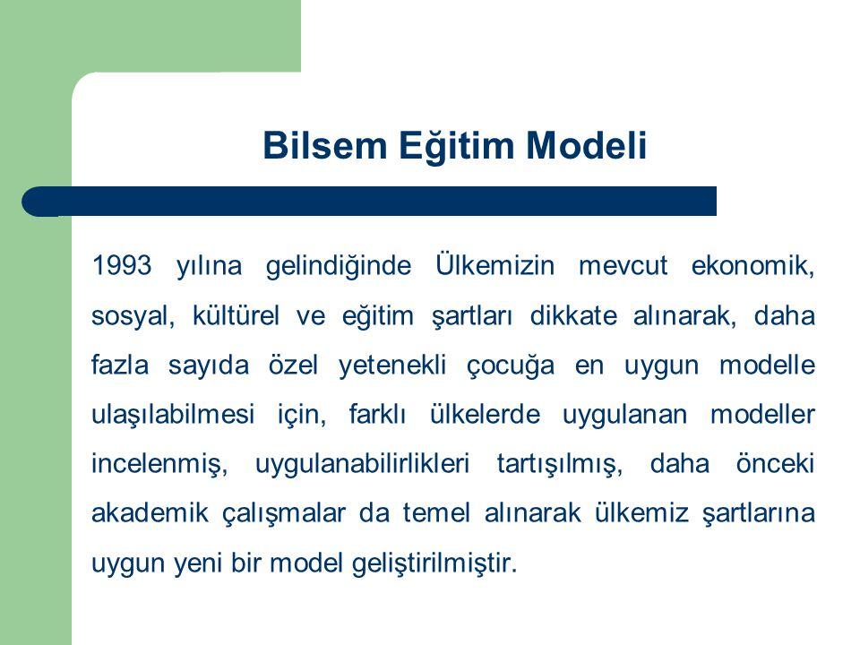Bilsem Eğitim Modeli 1993 yılına gelindiğinde Ülkemizin mevcut ekonomik, sosyal, kültürel ve eğitim şartları dikkate alınarak, daha fazla sayıda özel yetenekli çocuğa en uygun modelle ulaşılabilmesi için, farklı ülkelerde uygulanan modeller incelenmiş, uygulanabilirlikleri tartışılmış, daha önceki akademik çalışmalar da temel alınarak ülkemiz şartlarına uygun yeni bir model geliştirilmiştir.