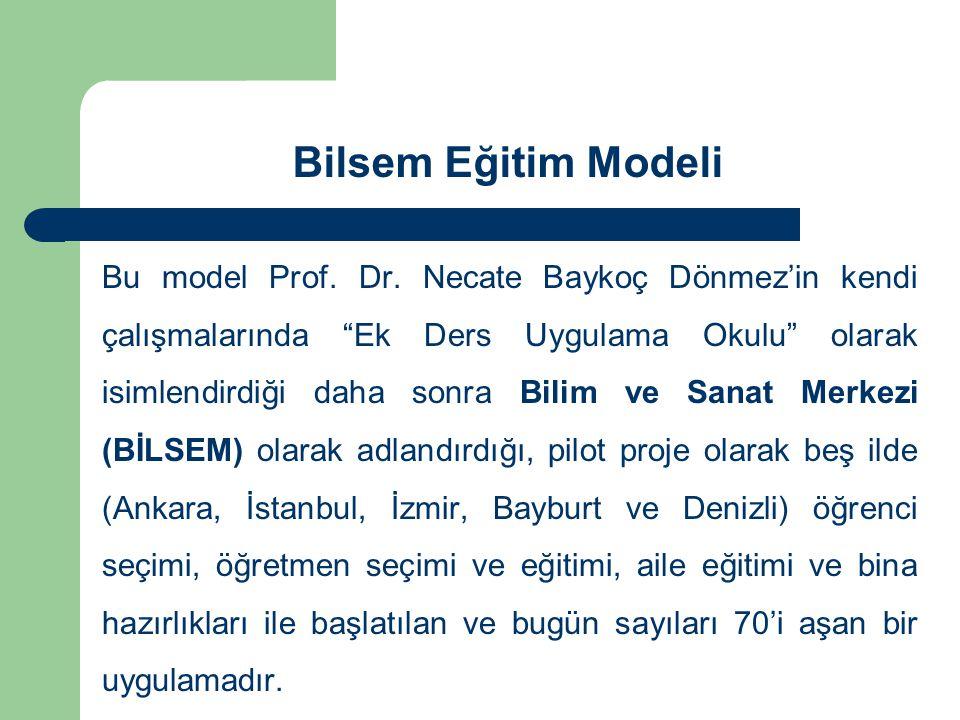 """Bilsem Eğitim Modeli Bu model Prof. Dr. Necate Baykoç Dönmez'in kendi çalışmalarında """"Ek Ders Uygulama Okulu"""" olarak isimlendirdiği daha sonra Bilim v"""