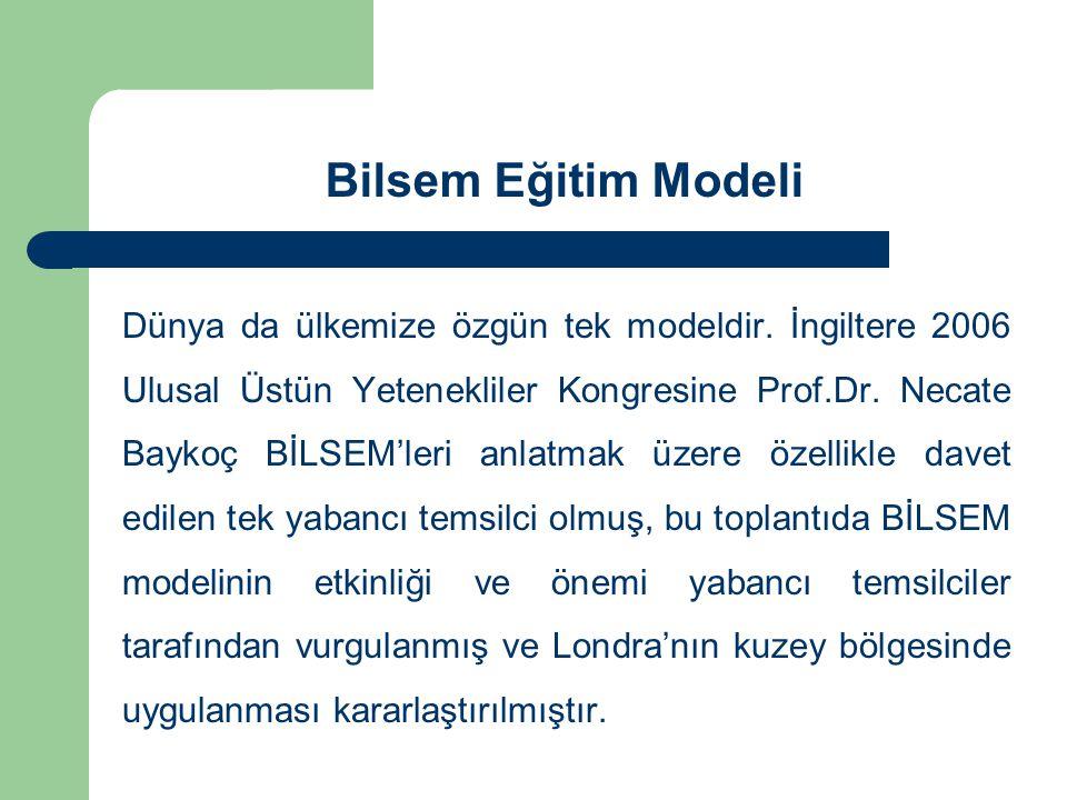 Bilsem Eğitim Modeli Dünya da ülkemize özgün tek modeldir. İngiltere 2006 Ulusal Üstün Yetenekliler Kongresine Prof.Dr. Necate Baykoç BİLSEM'leri anla