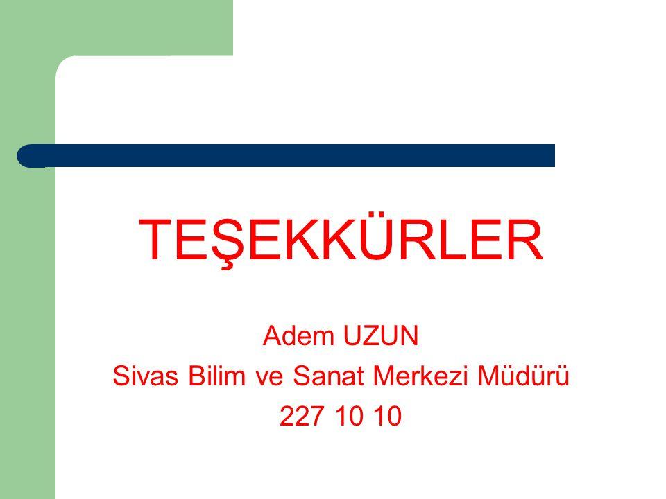 TEŞEKKÜRLER Adem UZUN Sivas Bilim ve Sanat Merkezi Müdürü 227 10 10
