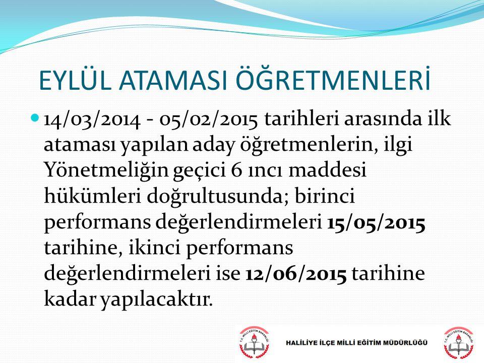 EYLÜL ATAMASI ÖĞRETMENLERİ 14/03/2014 - 05/02/2015 tarihleri arasında ilk ataması yapılan aday öğretmenlerin, ilgi Yönetmeliğin geçici 6 ıncı maddesi