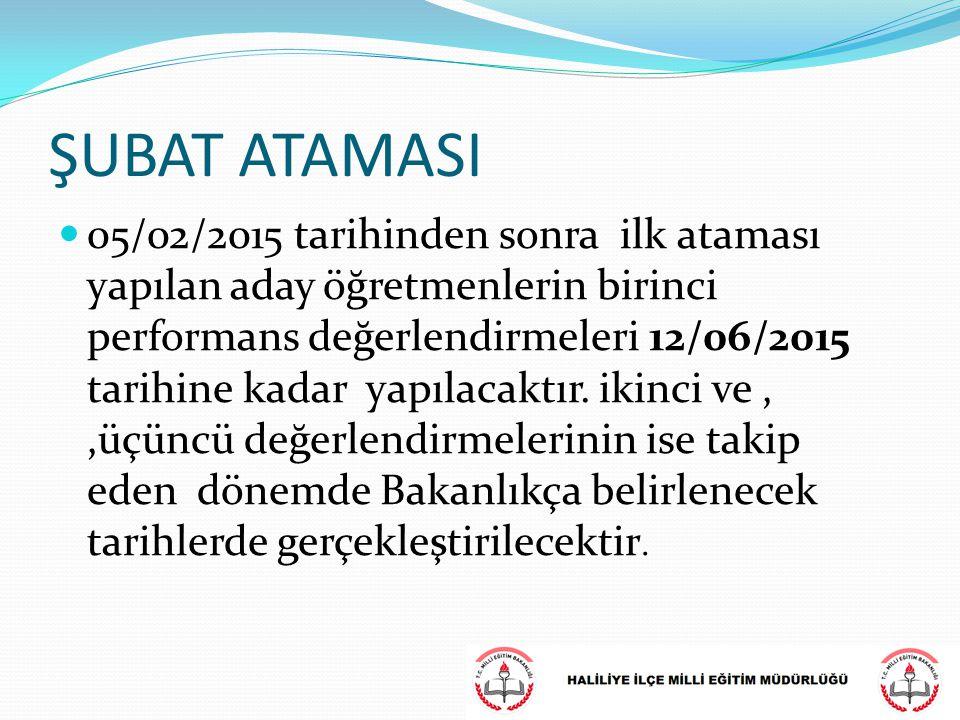 ŞUBAT ATAMASI 05/02/2015 tarihinden sonra ilk ataması yapılan aday öğretmenlerin birinci performans değerlendirmeleri 12/06/2015 tarihine kadar yapıla