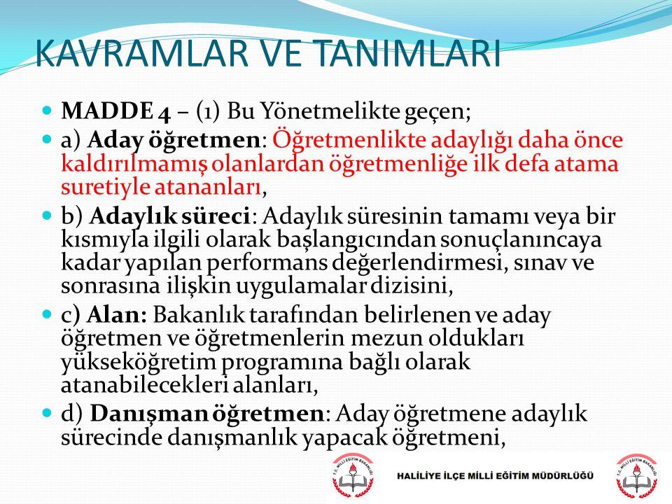 KAVRAMLAR VE TANIMLARI MADDE 4 – (1) Bu Yönetmelikte geçen; a) Aday öğretmen: Öğretmenlikte adaylığı daha önce kaldırılmamış olanlardan öğretmenliğe i