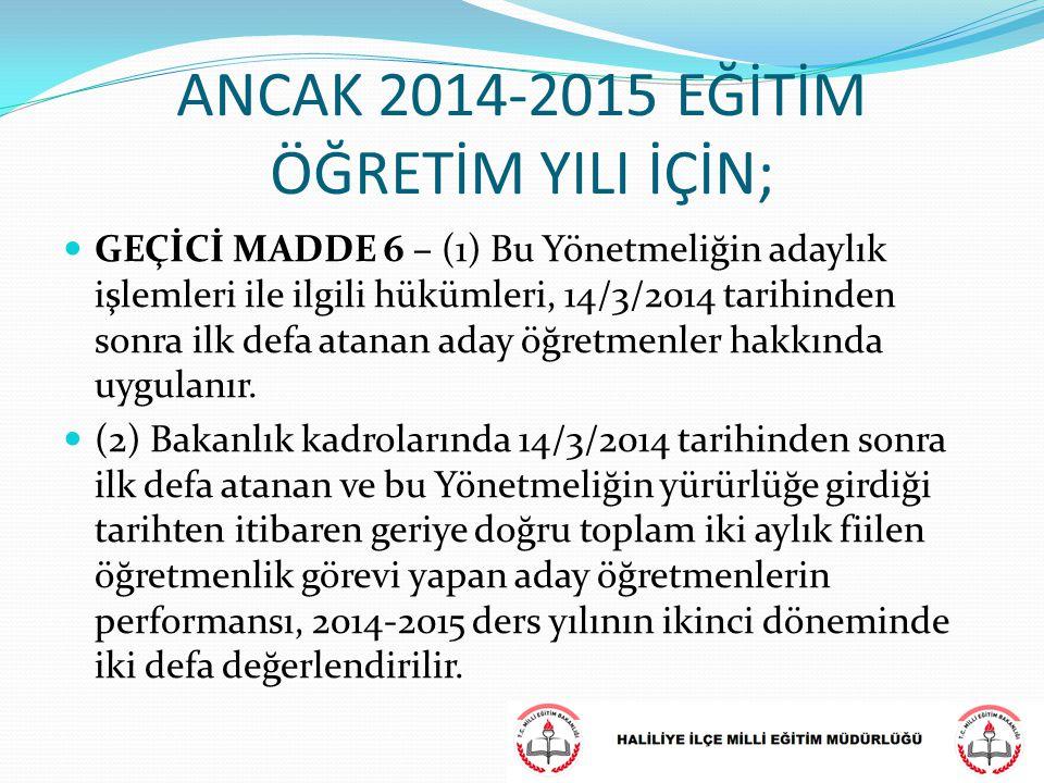 ANCAK 2014-2015 EĞİTİM ÖĞRETİM YILI İÇİN; GEÇİCİ MADDE 6 – (1) Bu Yönetmeliğin adaylık işlemleri ile ilgili hükümleri, 14/3/2014 tarihinden sonra ilk