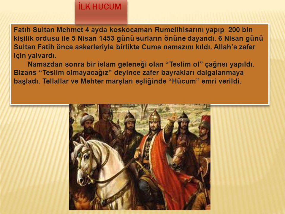 Fatıh Sultan Mehmet 4 ayda koskocaman Rumelihisarını yapıp 200 bin kişilik ordusu ile 5 Nisan 1453 günü surların önüne dayandı. 6 Nisan günü Sultan Fa