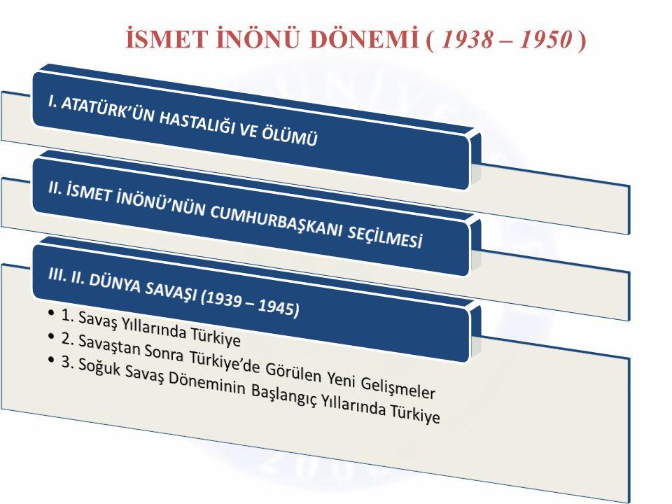 İSMET İNÖNÜ DÖNEMİ ( 1938 – 1950 )