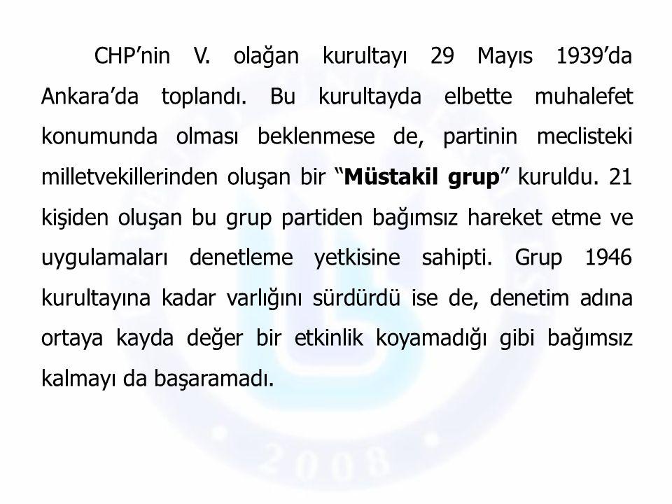 CHP'nin V. olağan kurultayı 29 Mayıs 1939'da Ankara'da toplandı. Bu kurultayda elbette muhalefet konumunda olması beklenmese de, partinin meclisteki m