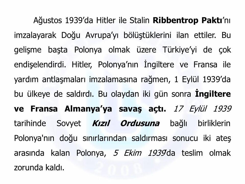 Ağustos 1939'da Hitler ile Stalin Ribbentrop Paktı'nı imzalayarak Doğu Avrupa'yı bölüştüklerini ilan ettiler. Bu gelişme başta Polonya olmak üzere Tür