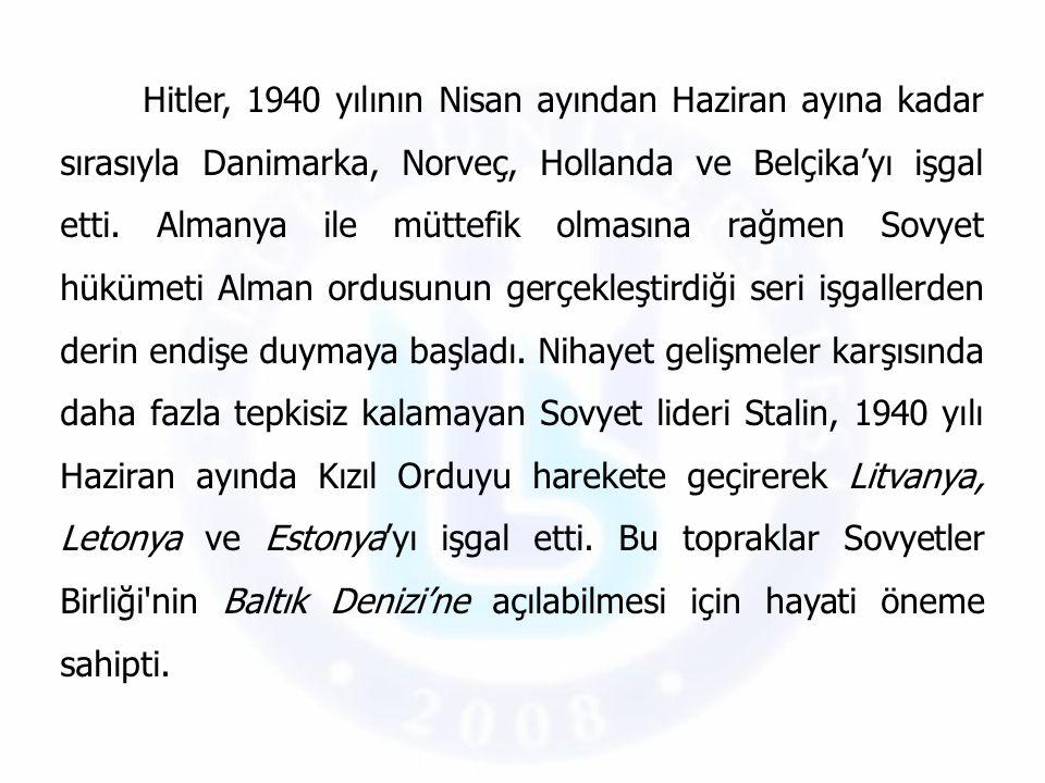 Hitler, 1940 yılının Nisan ayından Haziran ayına kadar sırasıyla Danimarka, Norveç, Hollanda ve Belçika'yı işgal etti. Almanya ile müttefik olmasına r