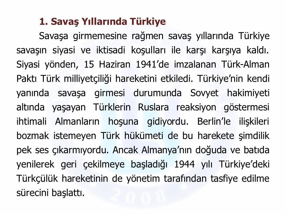 1. Savaş Yıllarında Türkiye Savaşa girmemesine rağmen savaş yıllarında Türkiye savaşın siyasi ve iktisadi koşulları ile karşı karşıya kaldı. Siyasi yö