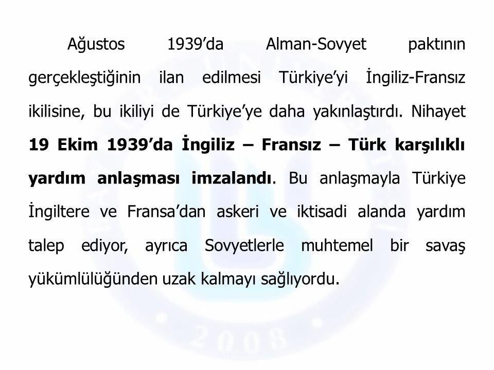 Ağustos 1939'da Alman-Sovyet paktının gerçekleştiğinin ilan edilmesi Türkiye'yi İngiliz-Fransız ikilisine, bu ikiliyi de Türkiye'ye daha yakınlaştırdı
