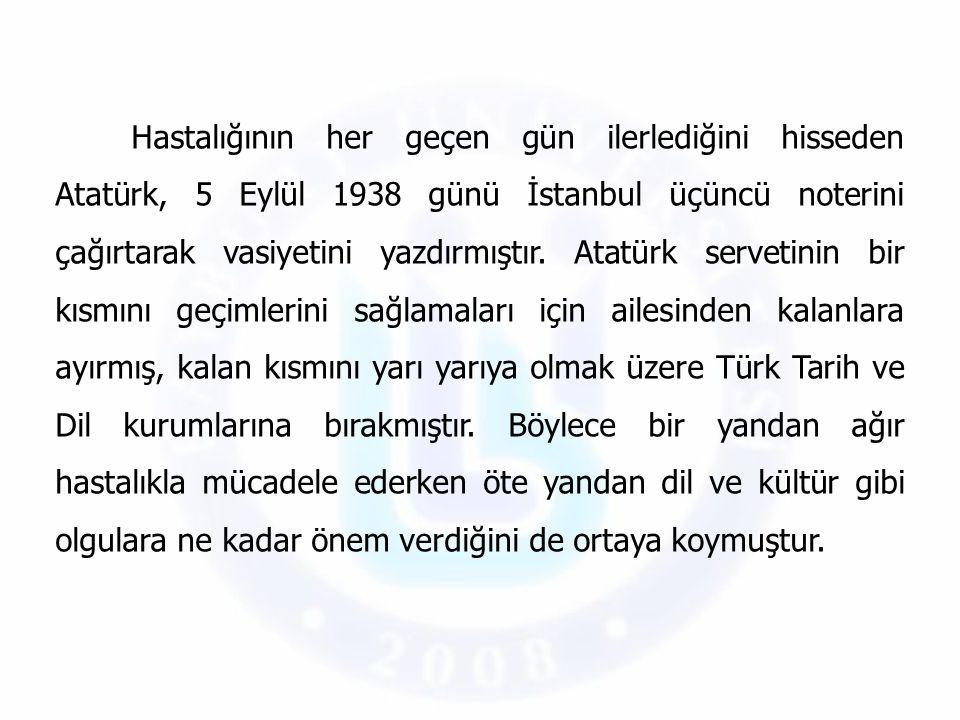 Hastalığının her geçen gün ilerlediğini hisseden Atatürk, 5 Eylül 1938 günü İstanbul üçüncü noterini çağırtarak vasiyetini yazdırmıştır. Atatürk serve