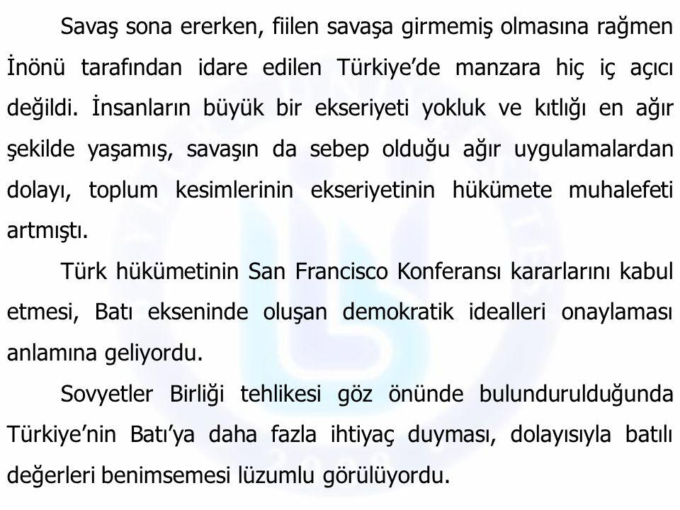Savaş sona ererken, fiilen savaşa girmemiş olmasına rağmen İnönü tarafından idare edilen Türkiye'de manzara hiç iç açıcı değildi. İnsanların büyük bir