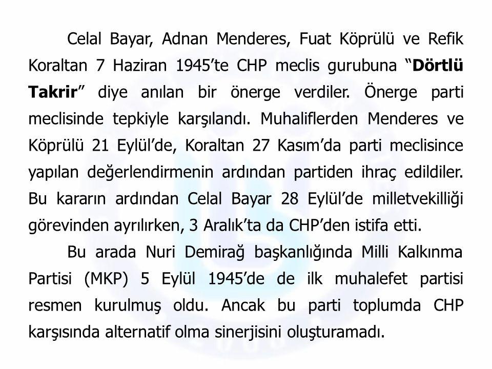 """Celal Bayar, Adnan Menderes, Fuat Köprülü ve Refik Koraltan 7 Haziran 1945'te CHP meclis gurubuna """"Dörtlü Takrir"""" diye anılan bir önerge verdiler. Öne"""