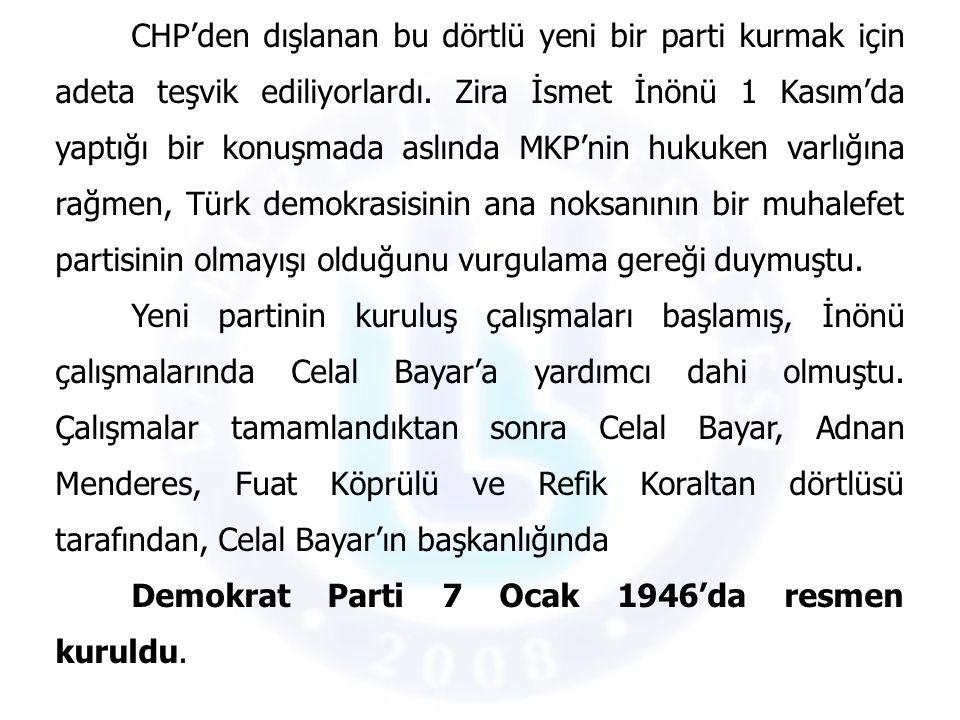 CHP'den dışlanan bu dörtlü yeni bir parti kurmak için adeta teşvik ediliyorlardı. Zira İsmet İnönü 1 Kasım'da yaptığı bir konuşmada aslında MKP'nin hu