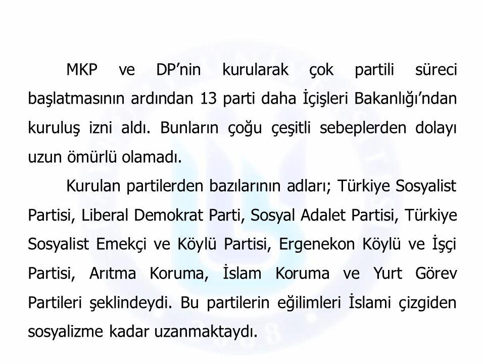 MKP ve DP'nin kurularak çok partili süreci başlatmasının ardından 13 parti daha İçişleri Bakanlığı'ndan kuruluş izni aldı. Bunların çoğu çeşitli sebep