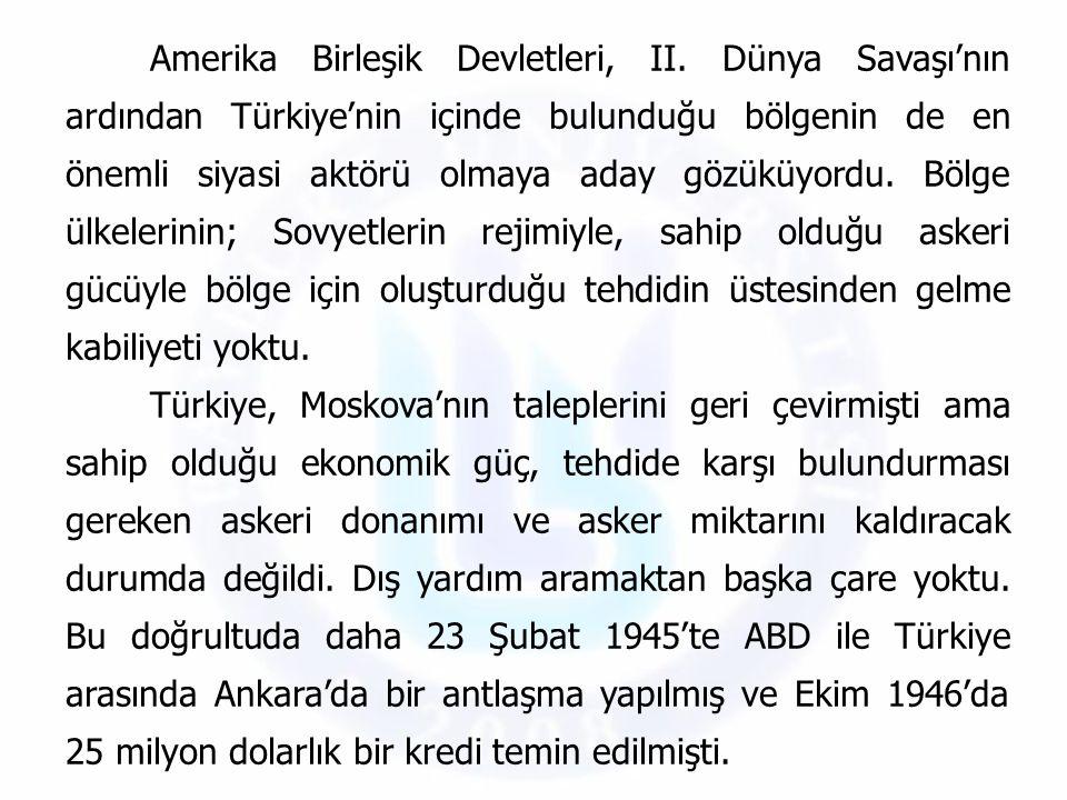 Amerika Birleşik Devletleri, II. Dünya Savaşı'nın ardından Türkiye'nin içinde bulunduğu bölgenin de en önemli siyasi aktörü olmaya aday gözüküyordu. B