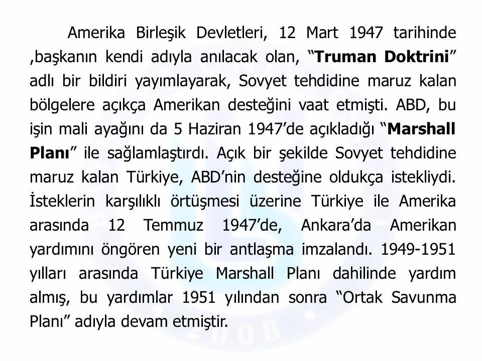 """Amerika Birleşik Devletleri, 12 Mart 1947 tarihinde,başkanın kendi adıyla anılacak olan, """"Truman Doktrini"""" adlı bir bildiri yayımlayarak, Sovyet tehdi"""