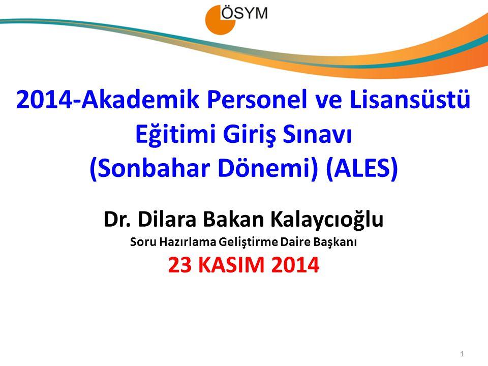 2014-Akademik Personel ve Lisansüstü Eğitimi Giriş Sınavı (Sonbahar Dönemi) (ALES) Dr. Dilara Bakan Kalaycıoğlu Soru Hazırlama Geliştirme Daire Başkan