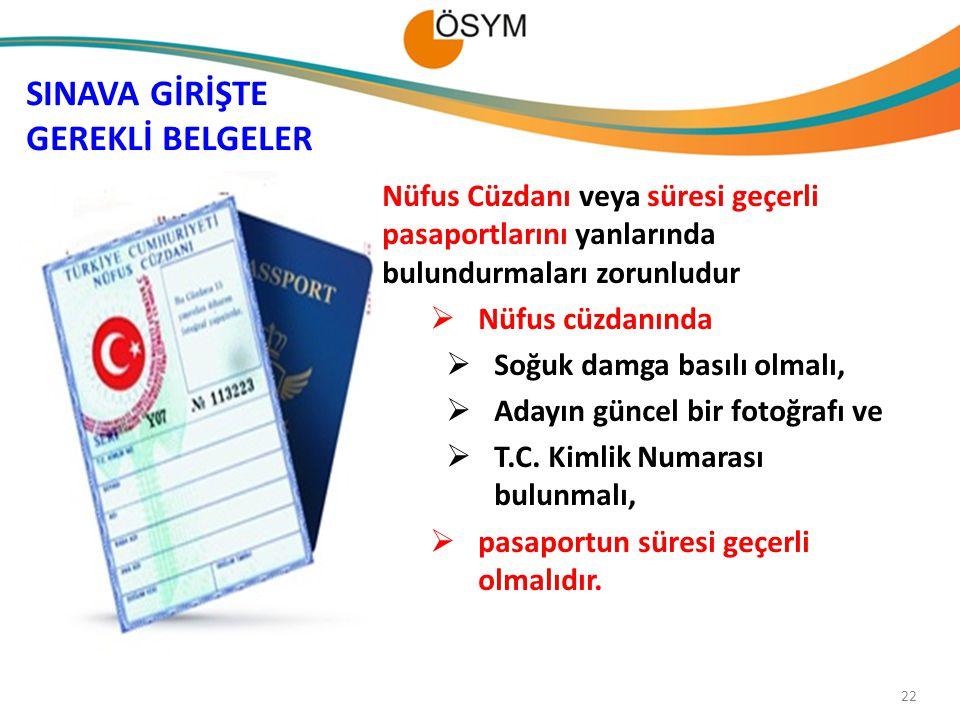 Nüfus Cüzdanı veya süresi geçerli pasaportlarını yanlarında bulundurmaları zorunludur  Nüfus cüzdanında  Soğuk damga basılı olmalı,  Adayın güncel