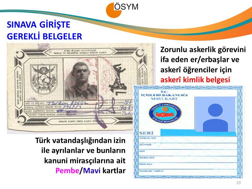 23 Zorunlu askerlik görevini ifa eden er/erbaşlar ve askerî öğrenciler için askerî kimlik belgesi Türk vatandaşlığından izin ile ayrılanlar ve bunları