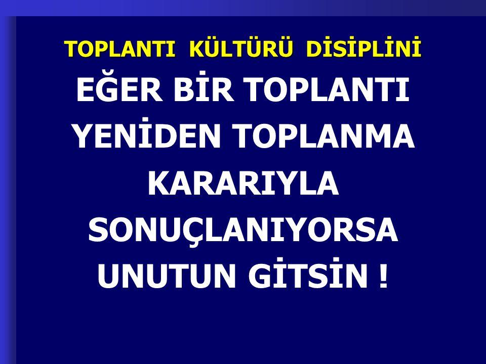 TOPLANTI KÜLTÜRÜ DİSİPLİNİ EĞER BİR TOPLANTI YENİDEN TOPLANMA KARARIYLA SONUÇLANIYORSA UNUTUN GİTSİN !
