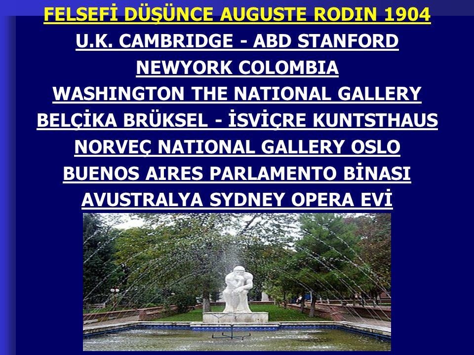 FELSEFİ DÜŞÜNCE AUGUSTE RODIN 1904 U.K. CAMBRIDGE - ABD STANFORD NEWYORK COLOMBIA WASHINGTON THE NATIONAL GALLERY BELÇİKA BRÜKSEL - İSVİÇRE KUNTSTHAUS