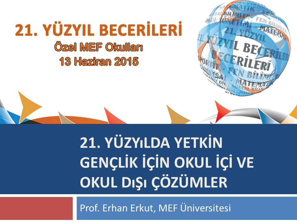 21. YÜZYıLDA YETKİN GENÇLİK İÇİN OKUL İÇİ VE OKUL DıŞı ÇÖZÜMLER Prof. Erhan Erkut, MEF Üniversitesi 1