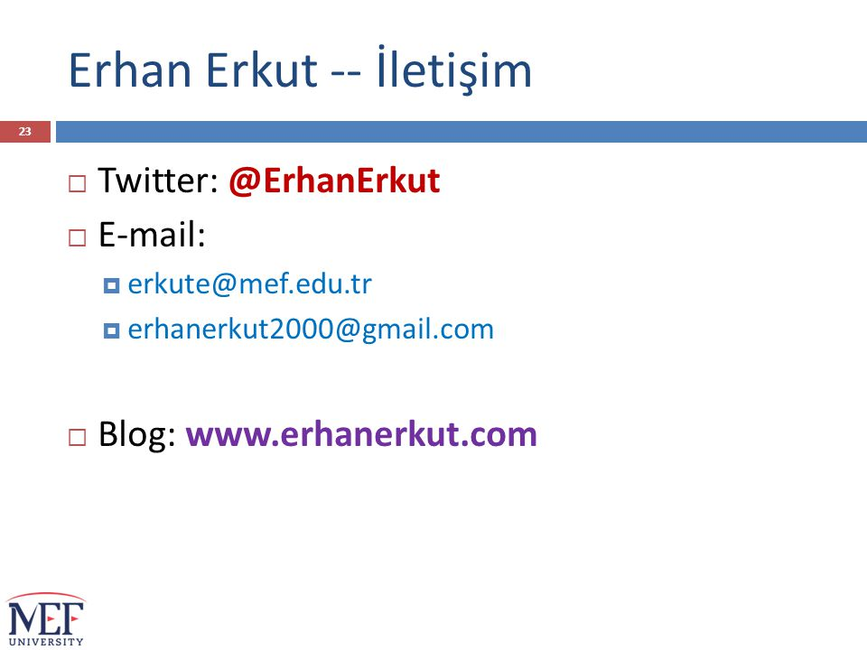 Erhan Erkut -- İletişim  Twitter: @ErhanErkut  E-mail:  erkute@mef.edu.tr  erhanerkut2000@gmail.com  Blog: www.erhanerkut.com 23