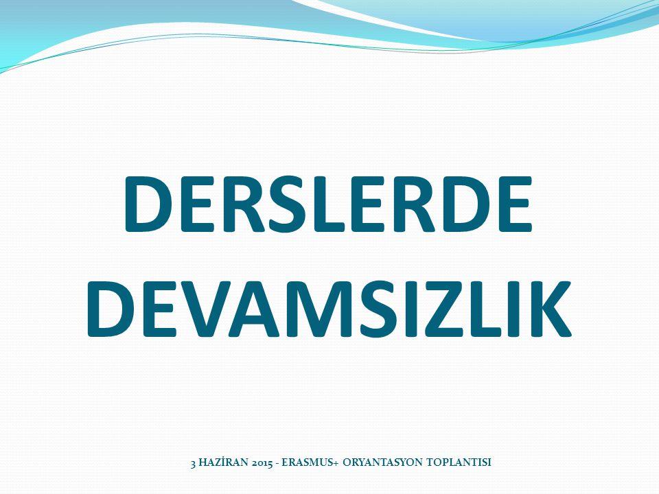 DERSLERDE DEVAMSIZLIK 3 HAZİRAN 2015 - ERASMUS+ ORYANTASYON TOPLANTISI