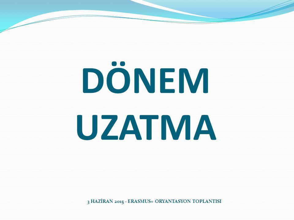 DÖNEM UZATMA 3 HAZİRAN 2015 - ERASMUS+ ORYANTASYON TOPLANTISI