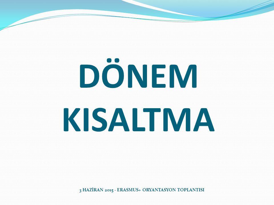 DÖNEM KISALTMA 3 HAZİRAN 2015 - ERASMUS+ ORYANTASYON TOPLANTISI