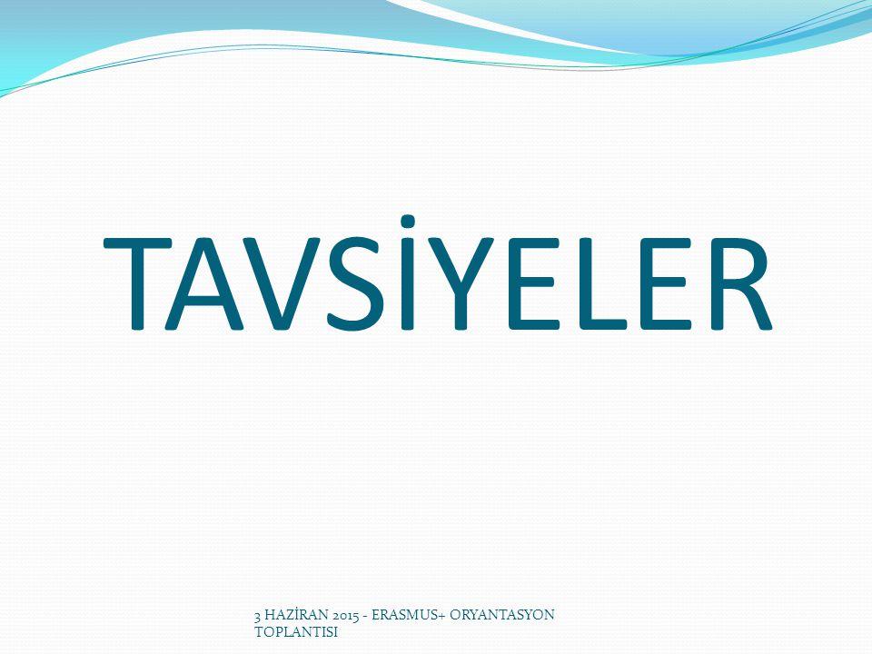 TAVSİYELER 3 HAZİRAN 2015 - ERASMUS+ ORYANTASYON TOPLANTISI