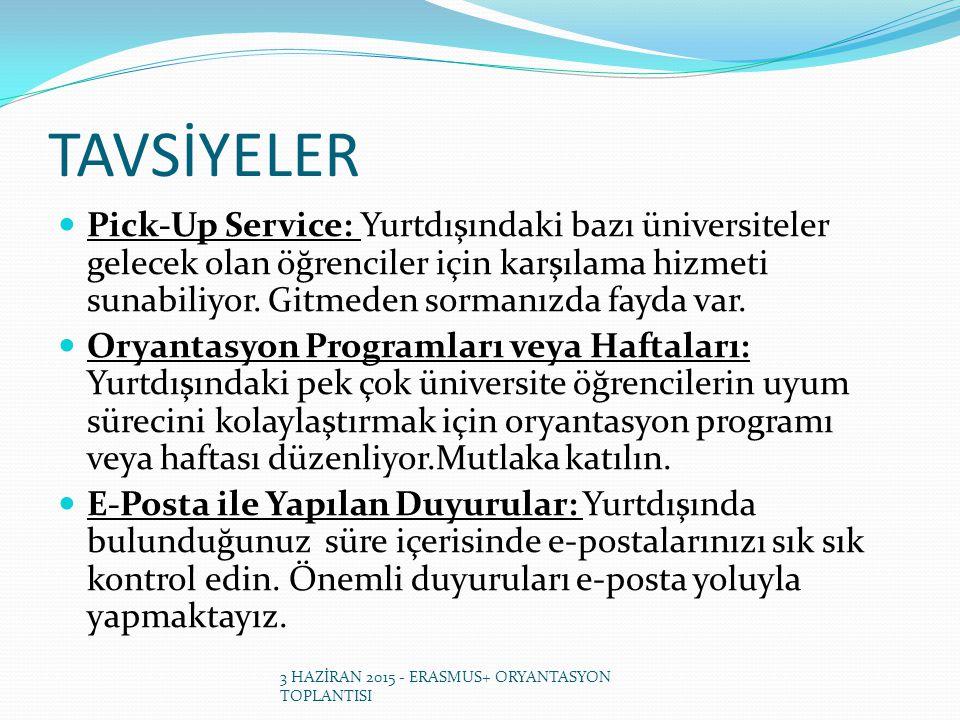 TAVSİYELER Pick-Up Service: Yurtdışındaki bazı üniversiteler gelecek olan öğrenciler için karşılama hizmeti sunabiliyor.
