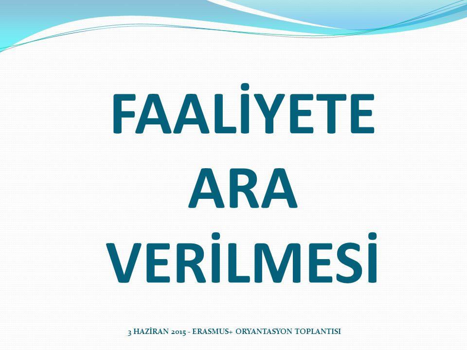 FAALİYETE ARA VERİLMESİ 3 HAZİRAN 2015 - ERASMUS+ ORYANTASYON TOPLANTISI