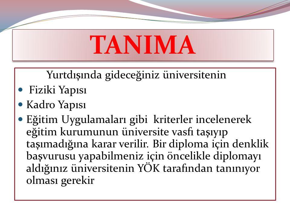 TANIMA Yurtdışında gideceğiniz üniversitenin Fiziki Yapısı Kadro Yapısı Eğitim Uygulamaları gibi kriterler incelenerek eğitim kurumunun üniversite vasfı taşıyıp taşımadığına karar verilir.