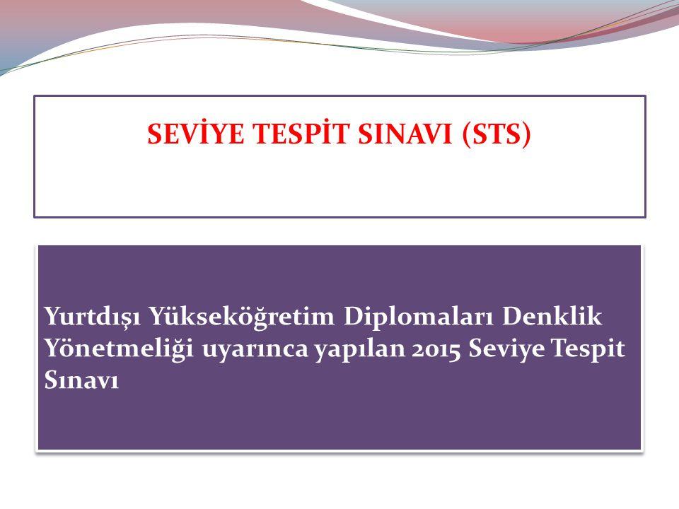 SEVİYE TESPİT SINAVI (STS) Yurtdışı Yükseköğretim Diplomaları Denklik Yönetmeliği uyarınca yapılan 2015 Seviye Tespit Sınavı
